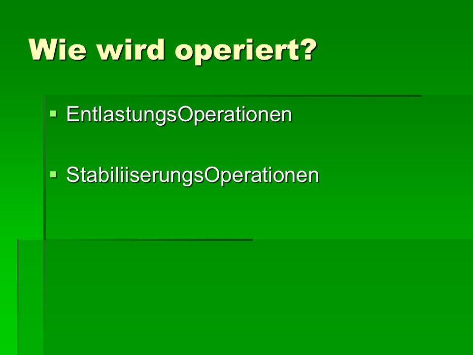 Wie wird operiert? EntlastungsOperationen EntlastungsOperationen StabiliiserungsOperationen StabiliiserungsOperationen