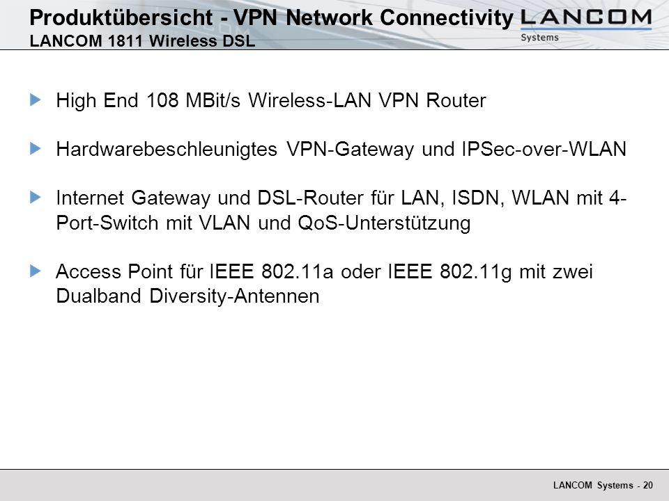 LANCOM Systems - 21 Hohe Sicherheit durch Firewall mit Intrusion Detection, flexible Filtermöglichkeiten ISDN-Schnittstelle für Office-Kommunikation, Remote Management und DSL-Backup Sicheres Funk-LAN durch WPA/802.11i Produktübersicht - VPN Network Connectivity LANCOM 1811 Wireless DSL