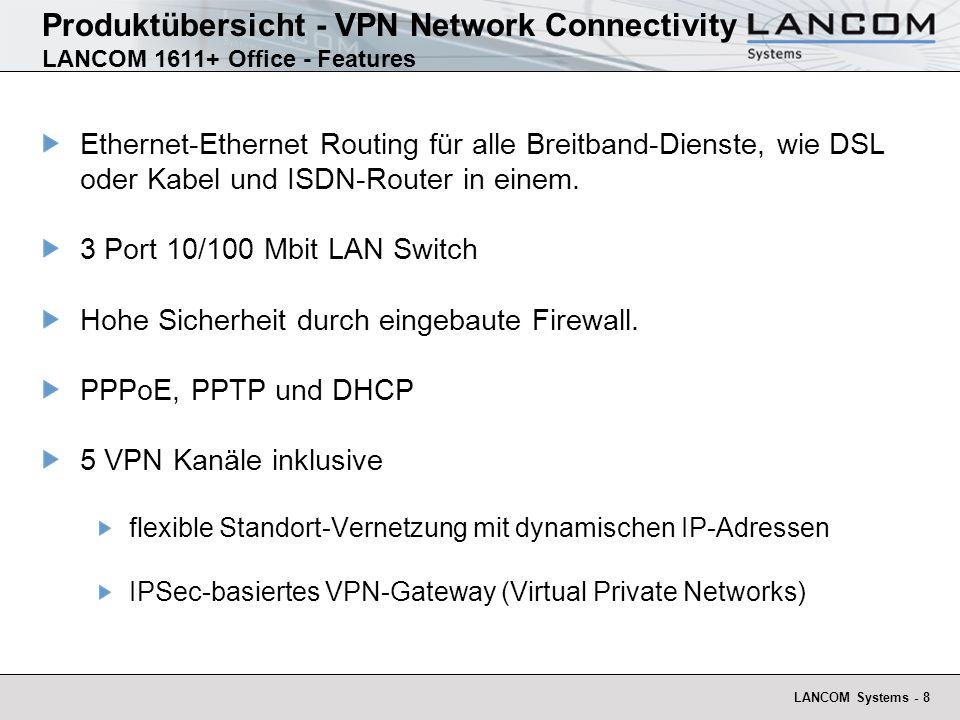 LANCOM Systems - 8 Produktübersicht - VPN Network Connectivity LANCOM 1611+ Office - Features Ethernet-Ethernet Routing für alle Breitband-Dienste, wi