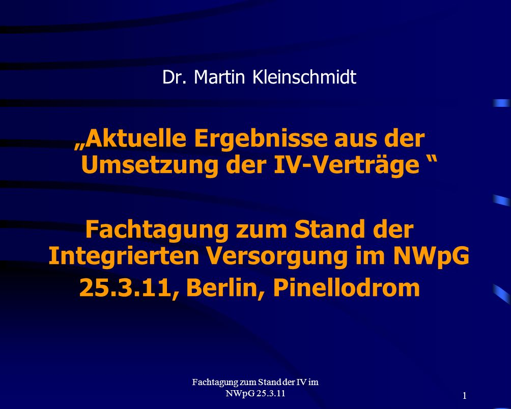 1 Fachtagung zum Stand der IV im NWpG 25.3.11 Dr. Martin Kleinschmidt Aktuelle Ergebnisse aus der Umsetzung der IV-Verträge Fachtagung zum Stand der I