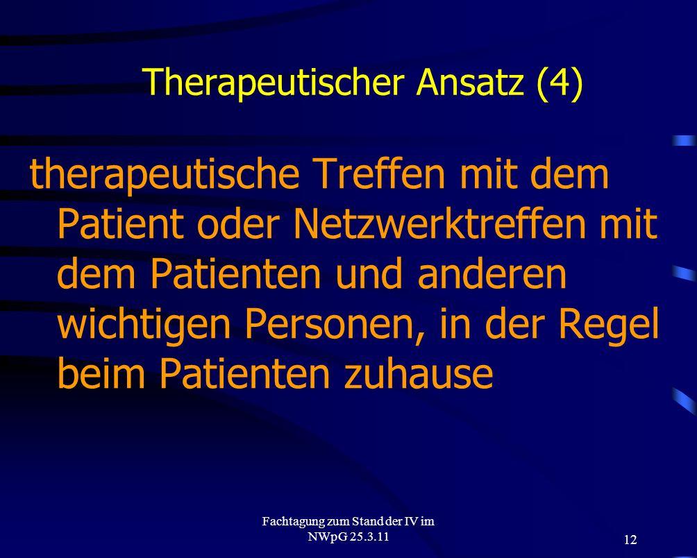 12 Fachtagung zum Stand der IV im NWpG 25.3.11 Therapeutischer Ansatz (4) therapeutische Treffen mit dem Patient oder Netzwerktreffen mit dem Patiente