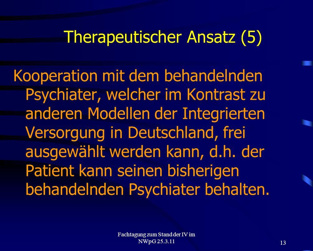 13 Fachtagung zum Stand der IV im NWpG 25.3.11 Therapeutischer Ansatz (5) Kooperation mit dem behandelnden Psychiater, welcher im Kontrast zu anderen