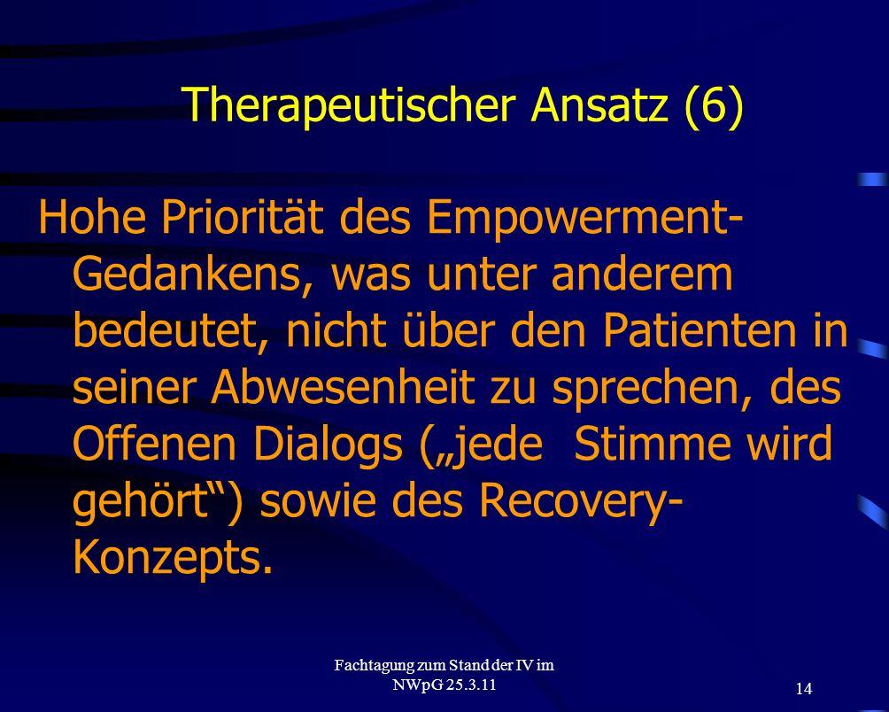 14 Fachtagung zum Stand der IV im NWpG 25.3.11 Therapeutischer Ansatz (6) Hohe Priorität des Empowerment- Gedankens, was unter anderem bedeutet, nicht