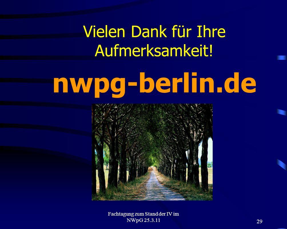 29 Fachtagung zum Stand der IV im NWpG 25.3.11 Vielen Dank für Ihre Aufmerksamkeit! nwpg-berlin.de (igv.pinel.de)