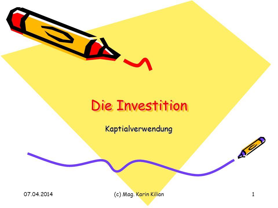 07.04.2014(c) Mag. Karin Kilian1 Die Investition Kaptialverwendung