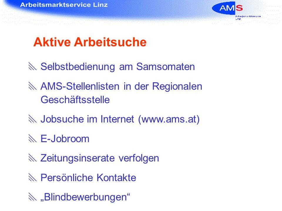 Aktive Arbeitsuche Selbstbedienung am Samsomaten AMS-Stellenlisten in der Regionalen Geschäftsstelle Jobsuche im Internet (www.ams.at) E-Jobroom Zeitu