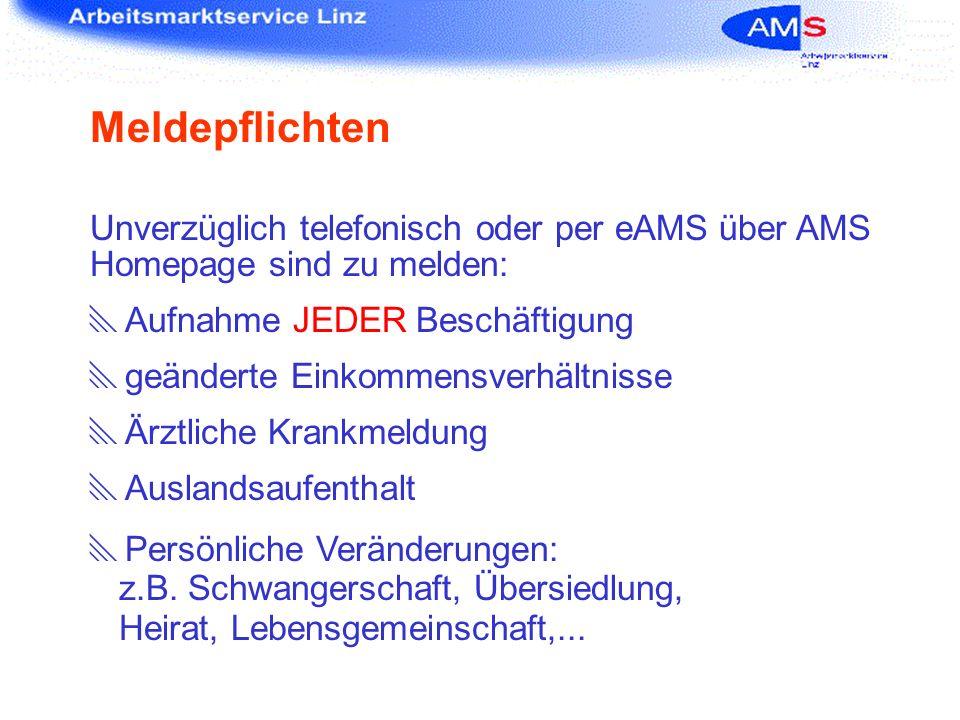 Unverzüglich telefonisch oder per eAMS über AMS Homepage sind zu melden: Aufnahme JEDER Beschäftigung geänderte Einkommensverhältnisse Ärztliche Krank