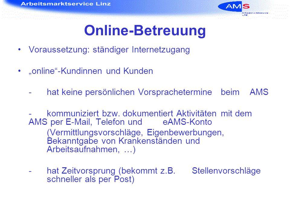 Online-Betreuung Voraussetzung: ständiger Internetzugang online-Kundinnen und Kunden - hat keine persönlichen Vorsprachetermine beim AMS - kommunizier
