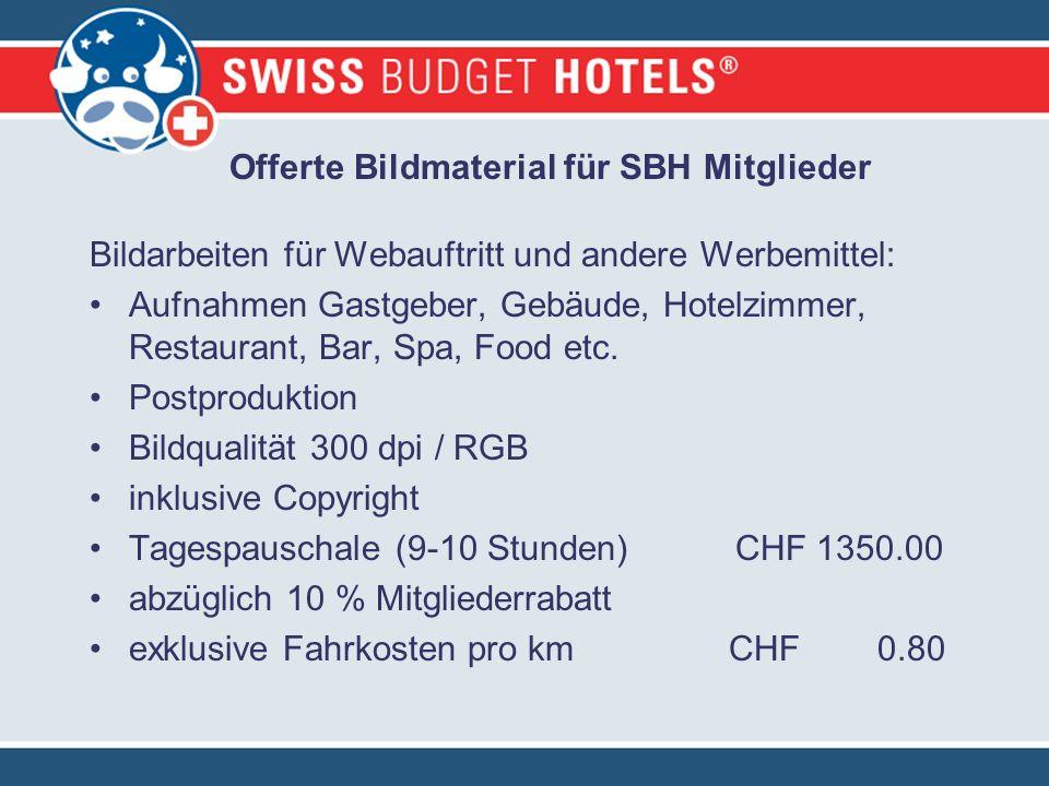 Offerte Bildmaterial für SBH Mitglieder Bildarbeiten für Webauftritt und andere Werbemittel: Aufnahmen Gastgeber, Gebäude, Hotelzimmer, Restaurant, Bar, Spa, Food etc.