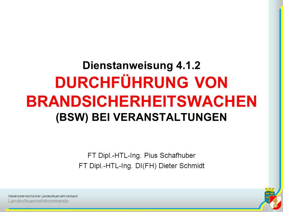 Niederösterreichischer Landesfeuerwehrverband Landesfeuerwehrkommando Dienstanweisung 4.1.2 DURCHFÜHRUNG VON BRANDSICHERHEITSWACHEN (BSW) BEI VERANSTALTUNGEN FT Dipl.-HTL-Ing.
