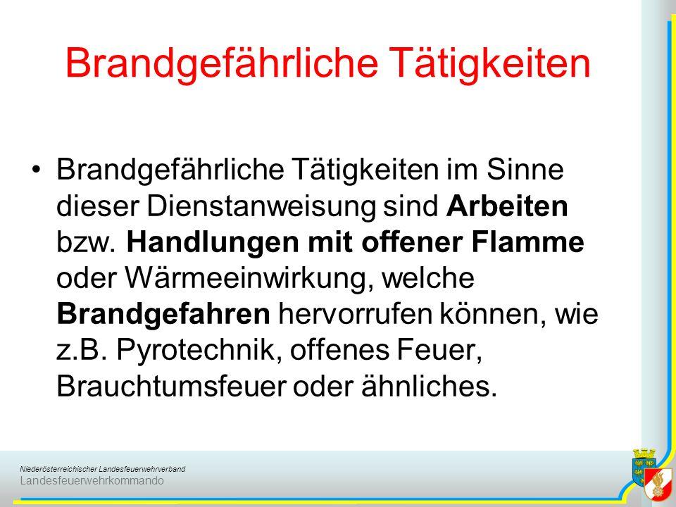 Niederösterreichischer Landesfeuerwehrverband Landesfeuerwehrkommando Brandgefährliche Tätigkeiten Brandgefährliche Tätigkeiten im Sinne dieser Dienst