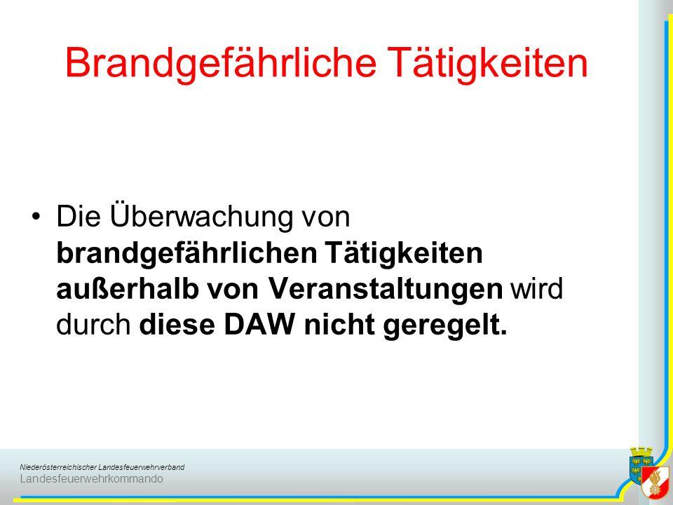 Niederösterreichischer Landesfeuerwehrverband Landesfeuerwehrkommando Brandgefährliche Tätigkeiten Die Überwachung von brandgefährlichen Tätigkeiten außerhalb von Veranstaltungen wird durch diese DAW nicht geregelt.