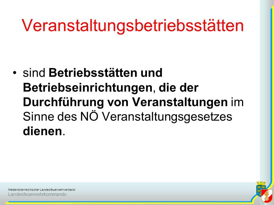 Niederösterreichischer Landesfeuerwehrverband Landesfeuerwehrkommando Veranstaltungsbetriebsstätten sind Betriebsstätten und Betriebseinrichtungen, die der Durchführung von Veranstaltungen im Sinne des NÖ Veranstaltungsgesetzes dienen.