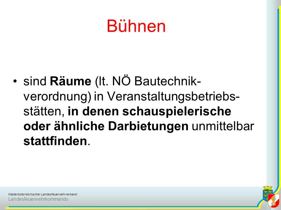 Niederösterreichischer Landesfeuerwehrverband Landesfeuerwehrkommando Bühnen sind Räume (lt. NÖ Bautechnik- verordnung) in Veranstaltungsbetriebs- stä