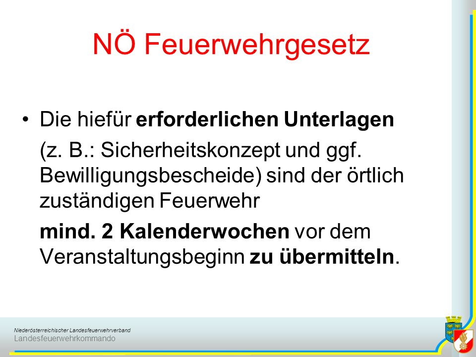 Niederösterreichischer Landesfeuerwehrverband Landesfeuerwehrkommando NÖ Feuerwehrgesetz Die hiefür erforderlichen Unterlagen (z. B.: Sicherheitskonze