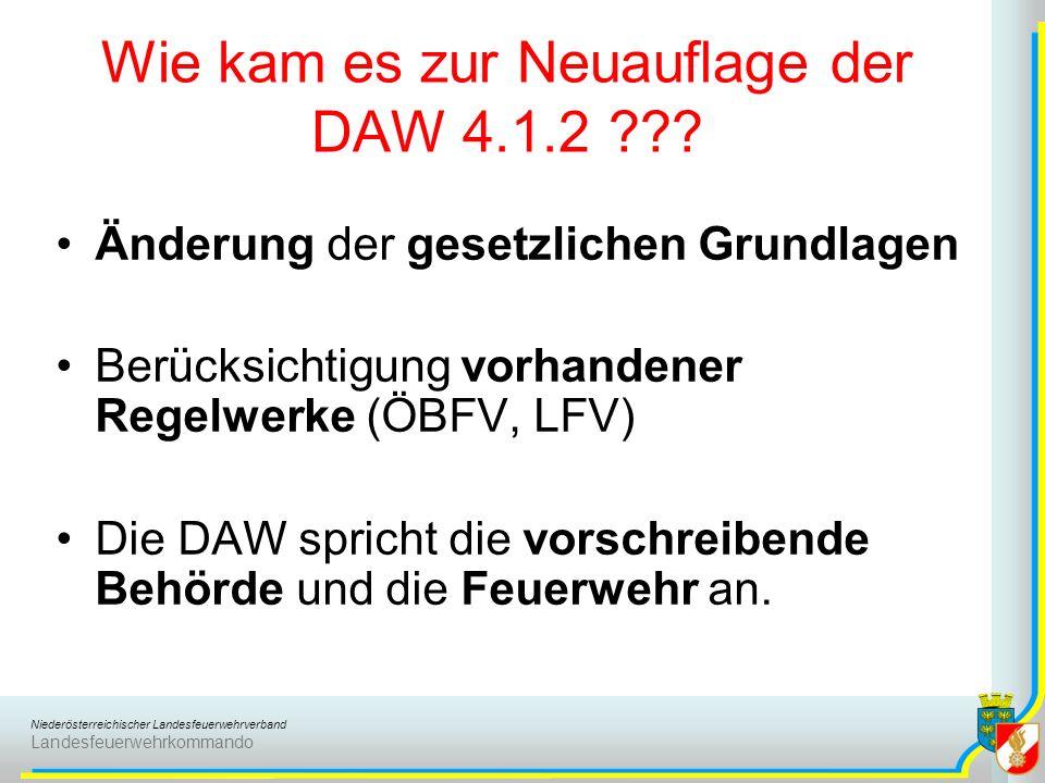 Niederösterreichischer Landesfeuerwehrverband Landesfeuerwehrkommando Wie kam es zur Neuauflage der DAW 4.1.2 ??? Änderung der gesetzlichen Grundlagen