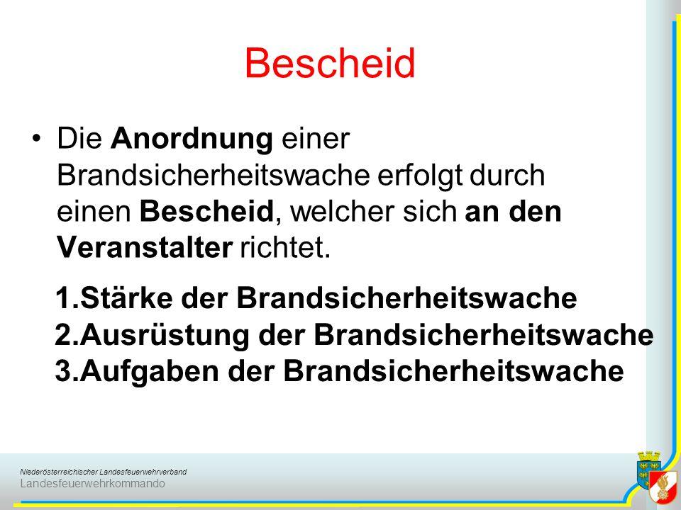 Niederösterreichischer Landesfeuerwehrverband Landesfeuerwehrkommando Bescheid Die Anordnung einer Brandsicherheitswache erfolgt durch einen Bescheid, welcher sich an den Veranstalter richtet.