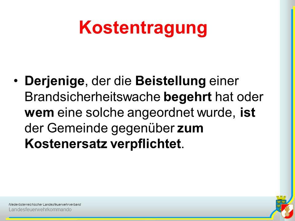 Niederösterreichischer Landesfeuerwehrverband Landesfeuerwehrkommando Kostentragung Derjenige, der die Beistellung einer Brandsicherheitswache begehrt