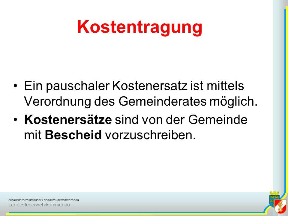 Niederösterreichischer Landesfeuerwehrverband Landesfeuerwehrkommando Kostentragung Ein pauschaler Kostenersatz ist mittels Verordnung des Gemeinderat