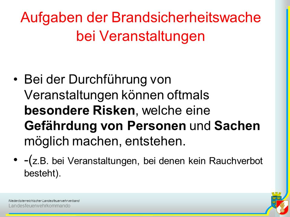 Niederösterreichischer Landesfeuerwehrverband Landesfeuerwehrkommando Aufgaben der Brandsicherheitswache bei Veranstaltungen Bei der Durchführung von