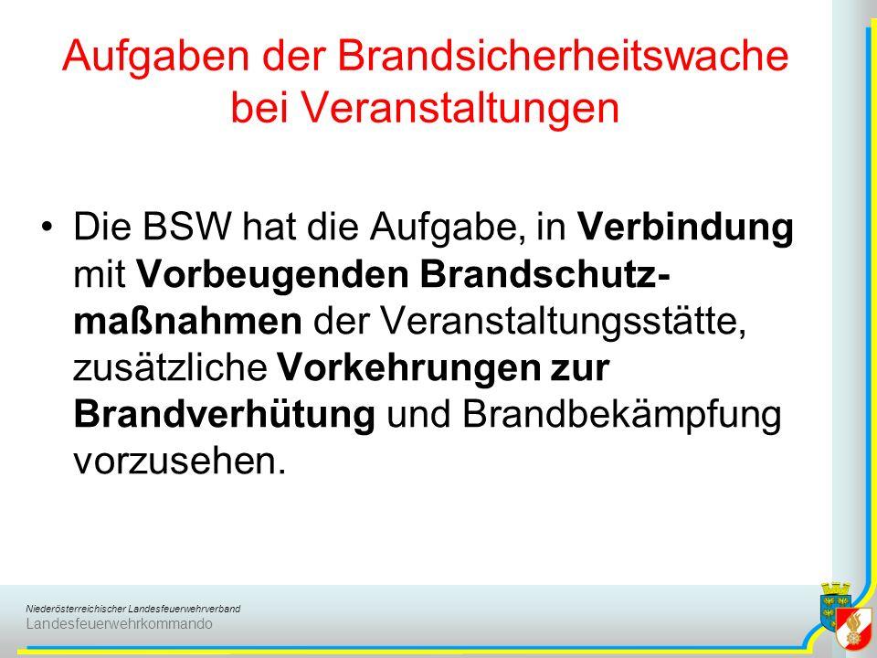 Niederösterreichischer Landesfeuerwehrverband Landesfeuerwehrkommando Aufgaben der Brandsicherheitswache bei Veranstaltungen Die BSW hat die Aufgabe,
