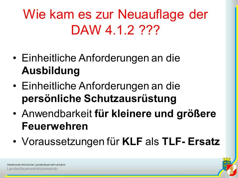 Niederösterreichischer Landesfeuerwehrverband Landesfeuerwehrkommando Wie kam es zur Neuauflage der DAW 4.1.2 ??? Einheitliche Anforderungen an die Au