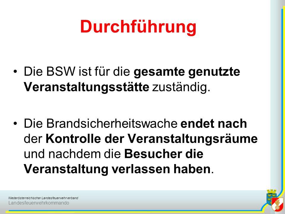 Niederösterreichischer Landesfeuerwehrverband Landesfeuerwehrkommando Durchführung Die BSW ist für die gesamte genutzte Veranstaltungsstätte zuständig.