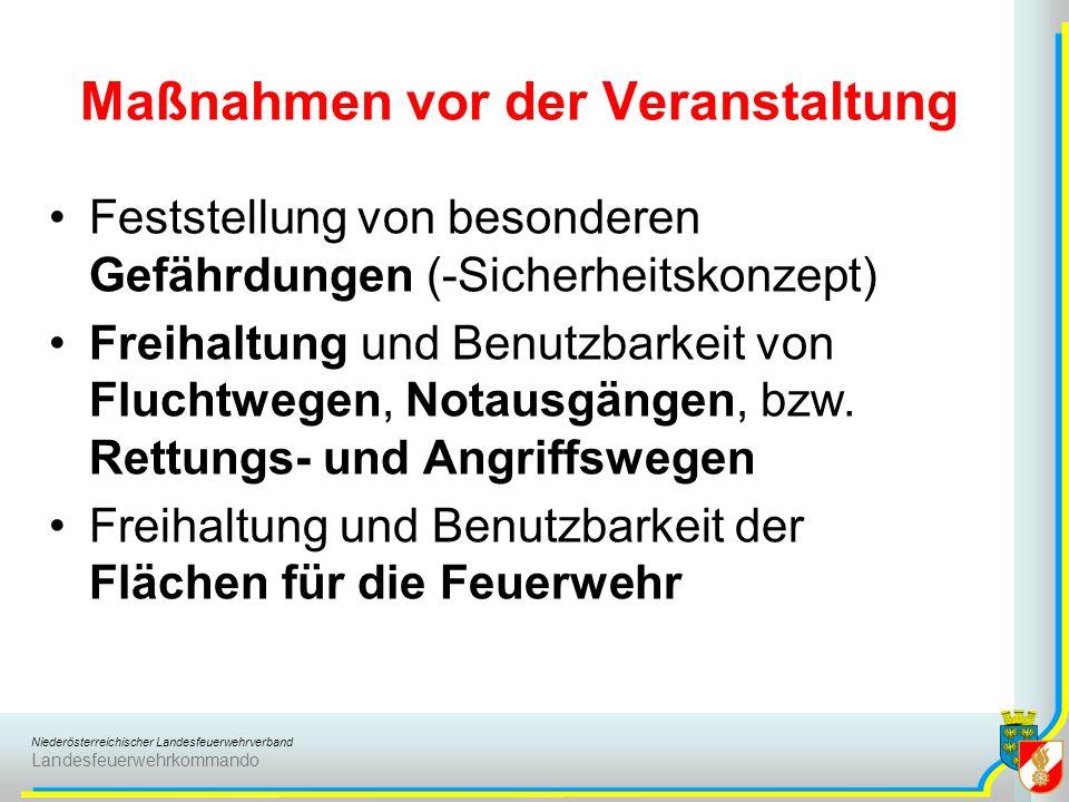 Niederösterreichischer Landesfeuerwehrverband Landesfeuerwehrkommando Maßnahmen vor der Veranstaltung Feststellung von besonderen Gefährdungen (-Sicherheitskonzept) Freihaltung und Benutzbarkeit von Fluchtwegen, Notausgängen, bzw.