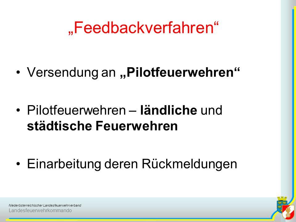 Niederösterreichischer Landesfeuerwehrverband Landesfeuerwehrkommando Feedbackverfahren Versendung an Pilotfeuerwehren Pilotfeuerwehren – ländliche un