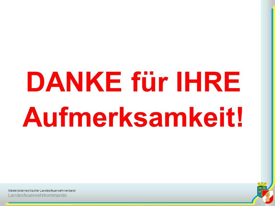Niederösterreichischer Landesfeuerwehrverband Landesfeuerwehrkommando DANKE für IHRE Aufmerksamkeit!