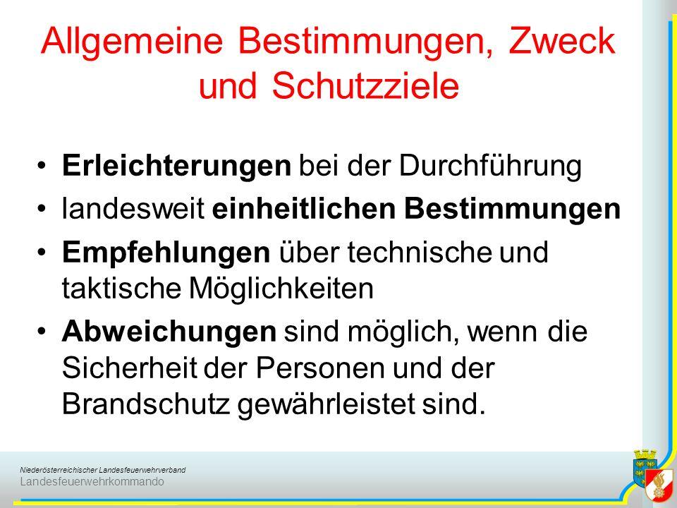 Niederösterreichischer Landesfeuerwehrverband Landesfeuerwehrkommando Allgemeine Bestimmungen, Zweck und Schutzziele Die Einsatzbereitschaft der örtlichen Feuerwehr darf durch die Stellung einer BSW nicht beeinträchtigt werden.