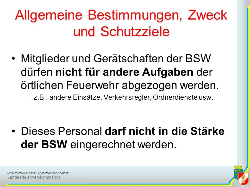 Niederösterreichischer Landesfeuerwehrverband Landesfeuerwehrkommando Allgemeine Bestimmungen, Zweck und Schutzziele Mitglieder und Gerätschaften der BSW dürfen nicht für andere Aufgaben der örtlichen Feuerwehr abgezogen werden.