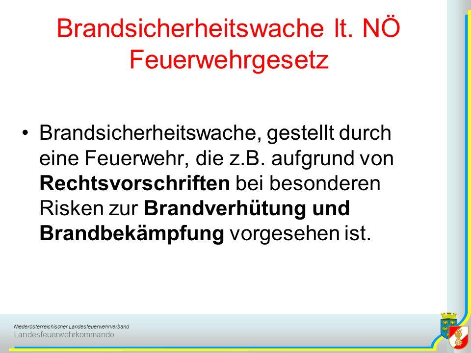 Niederösterreichischer Landesfeuerwehrverband Landesfeuerwehrkommando Brandsicherheitswache lt. NÖ Feuerwehrgesetz Brandsicherheitswache, gestellt dur