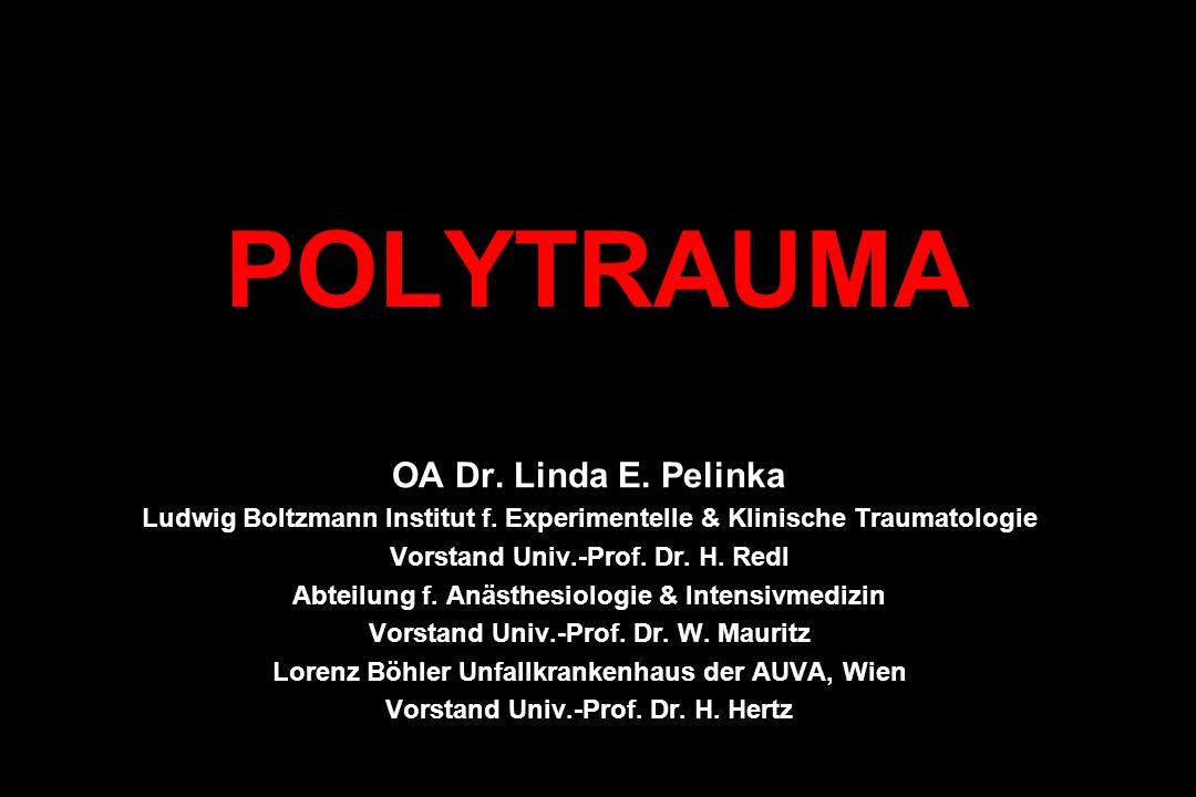 POLYTRAUMA OA Dr. Linda E. Pelinka Ludwig Boltzmann Institut f. Experimentelle & Klinische Traumatologie Vorstand Univ.-Prof. Dr. H. Redl Abteilung f.