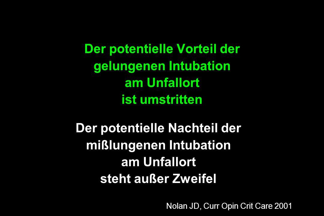 Nolan JD, Curr Opin Crit Care 2001 Der potentielle Nachteil der mißlungenen Intubation am Unfallort steht außer Zweifel Der potentielle Vorteil der ge