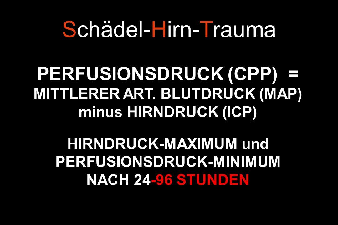 Schädel-Hirn-Trauma PERFUSIONSDRUCK (CPP) = MITTLERER ART. BLUTDRUCK (MAP) minus HIRNDRUCK (ICP) HIRNDRUCK-MAXIMUM und PERFUSIONSDRUCK-MINIMUM NACH 24