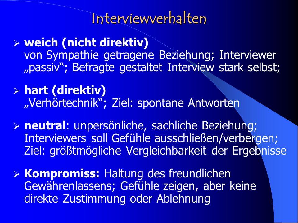 Interviewverhalten weich (nicht direktiv) von Sympathie getragene Beziehung; Interviewer passiv; Befragte gestaltet Interview stark selbst; hart (dire