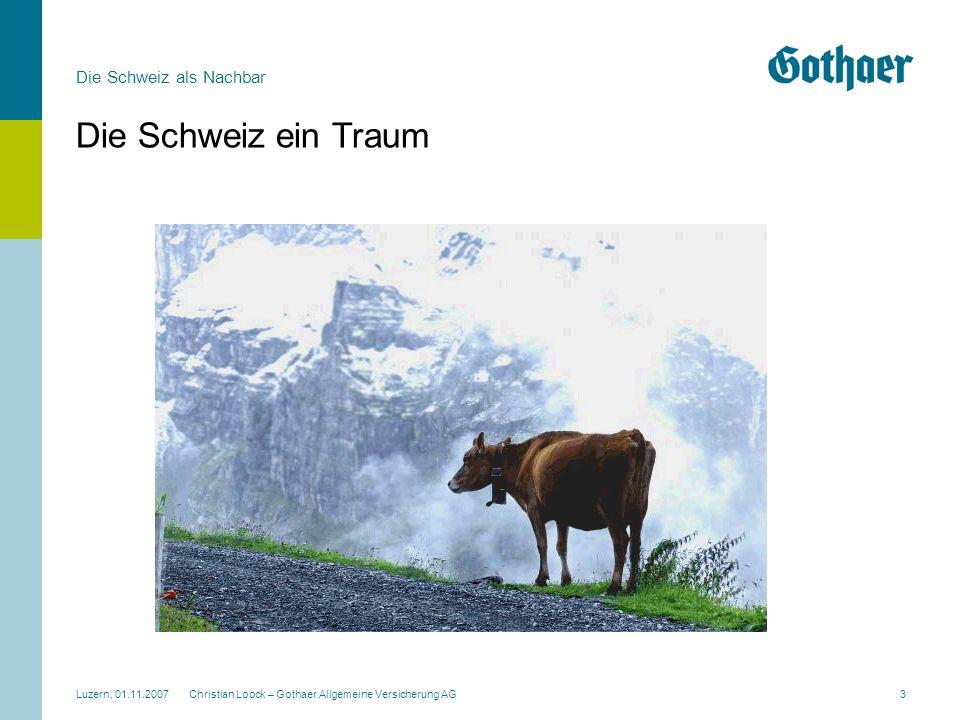 Die Schweiz als Nachbar Luzern, 01.11.2007 Christian Loock – Gothaer Allgemeine Versicherung AG3 Die Schweiz ein Traum
