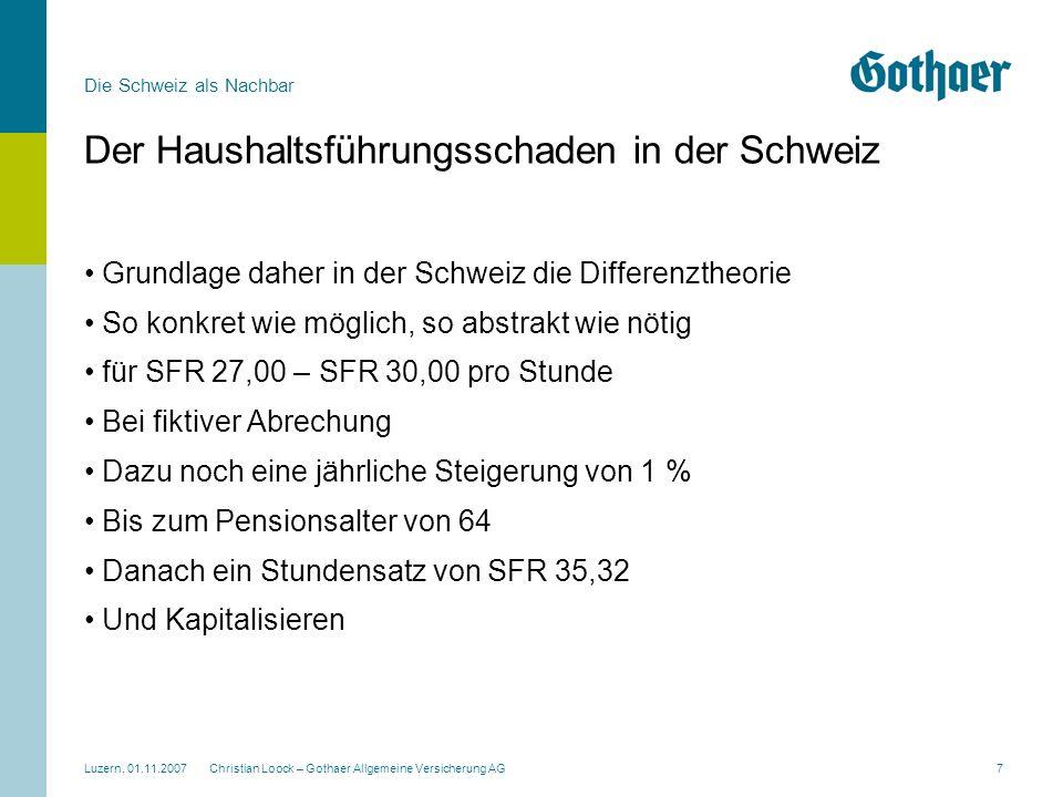 Die Schweiz als Nachbar Luzern, 01.11.2007 Christian Loock – Gothaer Allgemeine Versicherung AG7 Der Haushaltsführungsschaden in der Schweiz Grundlage