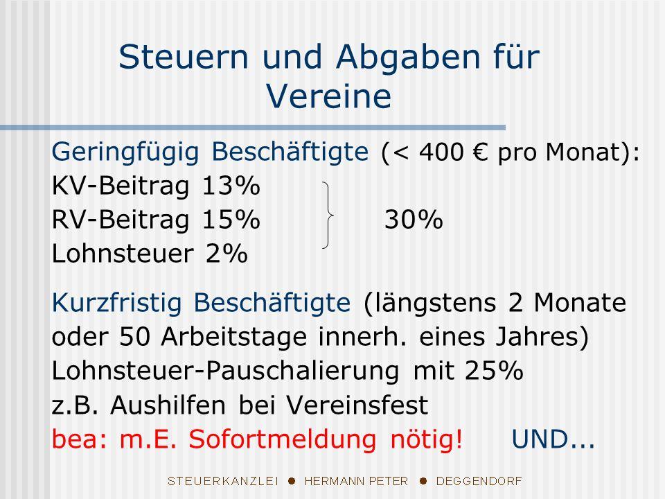 Geringfügig Beschäftigte (< 400 pro Monat): KV-Beitrag 13% RV-Beitrag 15%30% Lohnsteuer 2% Kurzfristig Beschäftigte (längstens 2 Monate oder 50 Arbeitstage innerh.