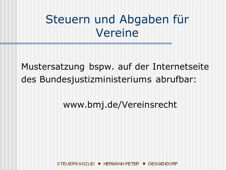 Mustersatzung bspw. auf der Internetseite des Bundesjustizministeriums abrufbar: www.bmj.de/Vereinsrecht Steuern und Abgaben für Vereine