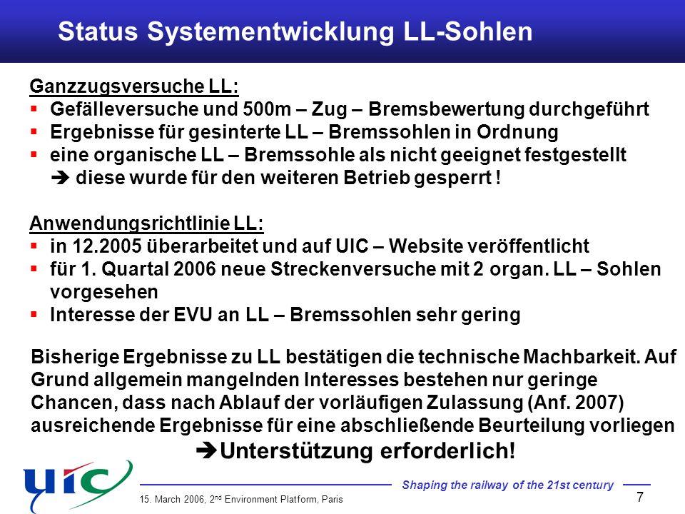 Shaping the railway of the 21st century 15. March 2006, 2 nd Environment Platform, Paris 7 Ganzzugsversuche LL: Gefälleversuche und 500m – Zug – Brems