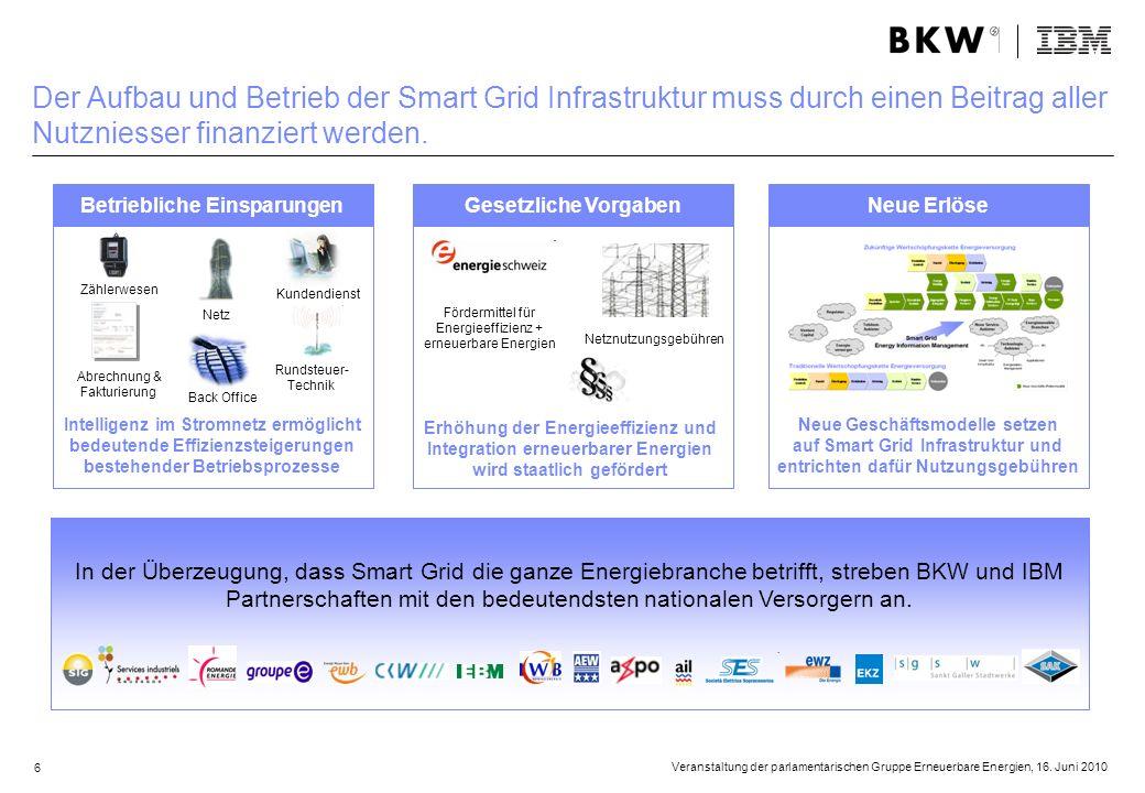 6 Veranstaltung der parlamentarischen Gruppe Erneuerbare Energien, 16. Juni 2010 Der Aufbau und Betrieb der Smart Grid Infrastruktur muss durch einen