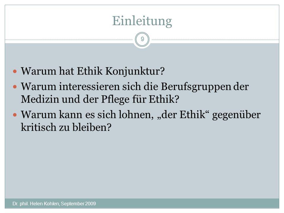 Einleitung Dr.phil. Helen Kohlen, September 2009 9 Warum hat Ethik Konjunktur.