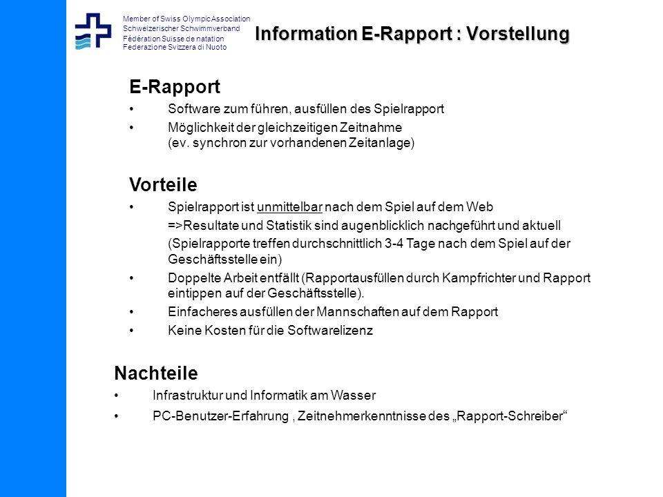 Member of Swiss Olympic Association Schweizerischer Schwimmverband Fédération Suisse de natation Federazione Svizzera di Nuoto Information E-Rapport : Vorstellung E-Rapport Software zum führen, ausfüllen des Spielrapport Möglichkeit der gleichzeitigen Zeitnahme (ev.