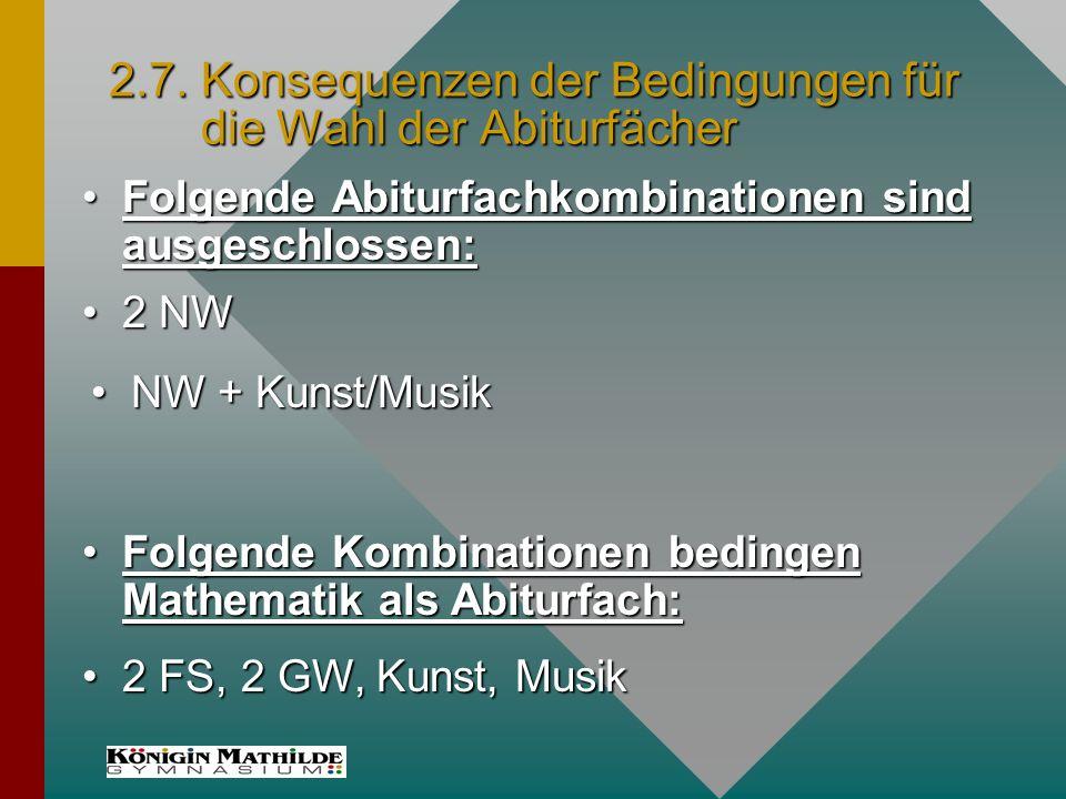 2.7. Konsequenzen der Bedingungen für die Wahl der Abiturfächer Folgende Abiturfachkombinationen sind ausgeschlossen:Folgende Abiturfachkombinationen
