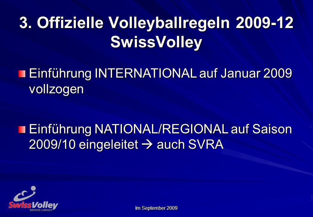 Im September 2009 3. Offizielle Volleyballregeln 2009-12 SwissVolley Einführung INTERNATIONAL auf Januar 2009 vollzogen Einführung NATIONAL/REGIONAL a