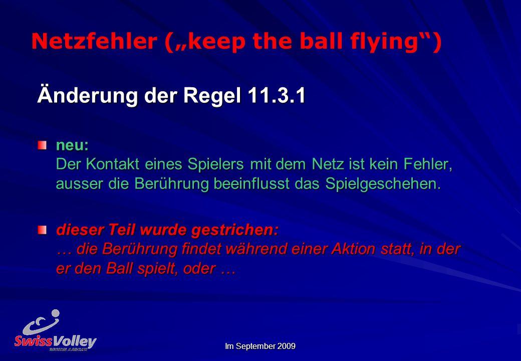 Im September 2009 Netzfehler (keep the ball flying) Änderung der Regel 11.3.1 neu: Der Kontakt eines Spielers mit dem Netz ist kein Fehler, ausser die Berührung beeinflusst das Spielgeschehen.