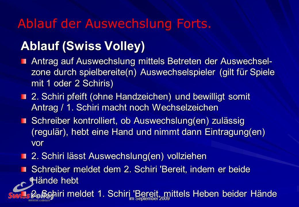 Im September 2009 Ablauf der Auswechslung Forts. Ablauf (Swiss Volley) Antrag auf Auswechslung mittels Betreten der Auswechsel- zone durch spielbereit