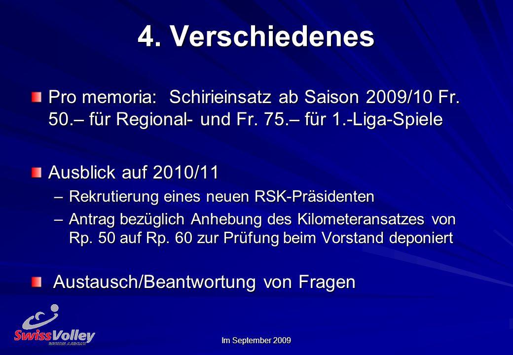 Im September 2009 4. Verschiedenes Pro memoria: Schirieinsatz ab Saison 2009/10 Fr. 50.– für Regional- und Fr. 75.– für 1.-Liga-Spiele Ausblick auf 20